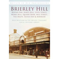 Brierley Hill, Round Oak, Harts Hill, Level Street, Merry Hill, Quarry Bank, Mill Street, The Delph, Silver End & Hawbush by Ned Williams, 9780752459950.