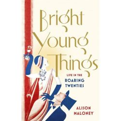 Bright Young Things, Life in the Roaring Twenties by Alison Maloney, 9780753540978.