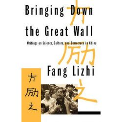 Bringing Down the Great Wall, Writings on Science, Culture and Democracy in China by Li Zhi Fang, 9780393308853.