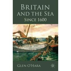 Britain and the Sea, Since 1600 by Glen O'Hara, 9780230218291.