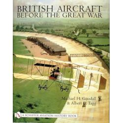 British Aircraft Before the Great War, Schiffer Aviation History by Mike Goodall, 9780764312076.