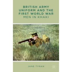 British Army Uniform and the First World War, Men in Khaki by Jane Tynan, 9780230301573.