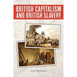 British Capitalism and British Slavery by Eric Williams, 9781937306045.