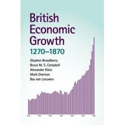 British Economic Growth, 1270-1870 by Stephen Broadberry, 9781107676497.