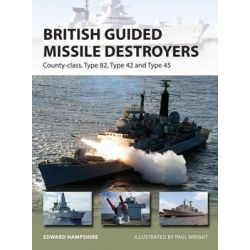 British Guided Missile Destroyers, County-Class, Type 82, Type 42 and Type 45 by Edward Hampshire, 9781472811165.
