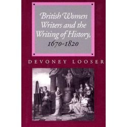British Women Writers and the Writing of History, 1670-1820 by Devoney Looser, 9780801879050.