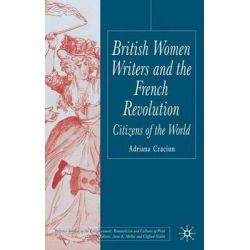 British Women Writers and the French Revolution, Citizens of the World by Adriana Craciun, 9781403902351.