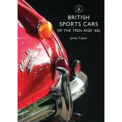 British Sports Cars of the 1950s and 60s, Shire Library by James Taylor, 9780747814320.