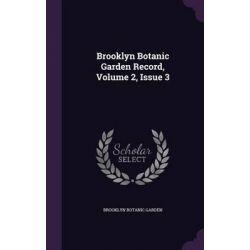 Brooklyn Botanic Garden Record, Volume 2, Issue 3 by Brooklyn Botanic Garden, 9781343078222.