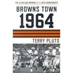 Browns Town 1964, Cleveland's Browns and the 1964 Championship by Terry Pluto, 9781886228726.