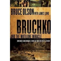 Bruchko and the Motilone Miracle : How Bruce Olson Brought a Stone Age Tribe Into the 21st Century, How Bruce Olson Brought a Stone Age Tribe Into the 21st Century by Bruce Olson, 97815918