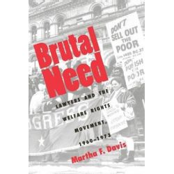 Brutal Need, Lawyers and the Welfare Rights Movement, 1960-1973 by Martha F. Davis, 9780300064247.