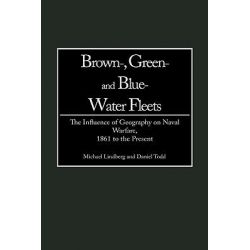 Brown, Green and Blue Water Fleets, The Influence of Geography on Naval Warfare, 1861 to the Present by Michael Lindberg, 9780275964863.