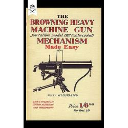 Browning Heavy Machine Gun .300 Calibre Model 1917 (Water Cooled) Mechanism Made Easy by Anon, 9781847348173.