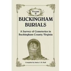 Buckingham Burials, a Survey of Cemeteries in Buckingham County, Virginia, Volume 2 by Janice J R Hull, 9781585497461.
