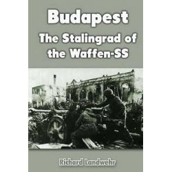 Budapest, The Stalingrad of the Waffen-SS by Richard Landwehr, 9781468160055.