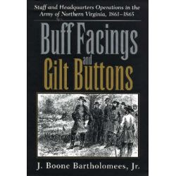 Buff Facings and Gilt Buttons, Staff and Headquarters Operations in the Army of Northern Virginia, 1861-1865 by J.Boone Bartholomees, 9781570037825.