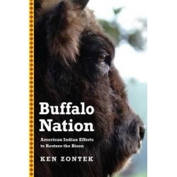 Buffalo Nation, American Indian Efforts to Restore the Bison by Ken Zontek, 9780803299221.