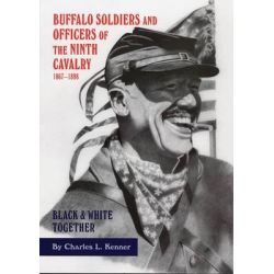 Buffalo Soldiers and Officers of the Ninth Cavalry, 1867-1898, Black and White Together by Dr Charles L Kenner, 9780806144665.