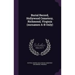 Burial Record, Hollywood Cemetery, Richmond, Virginia (Surnames A-B Only) by Worth Hollywood Cemetery Potter, 9781342068644.