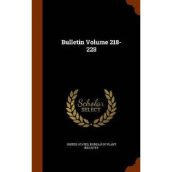 Bulletin Volume 218-228 by United States Bureau of Plant Industry, 9781343829794.