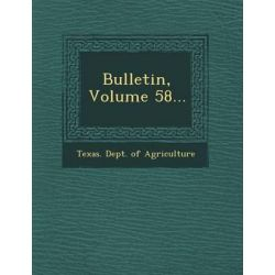 Bulletin, Volume 58... by Texas Dept of Agriculture, 9781249694779.