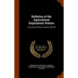 Bulletins of the Agricultural Experiment Station, University of Illinois, Volumes 199-218 by University of Illinois at Urbana-Champai, 9781343580961.