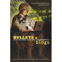 Bullets and Blogs, New Media and the Warfighter by Deirdre Collings, 9781480200241.