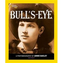 Bull's Eye, A Photobiography of Annie Oakley by Sue Macy, 9781426322181.
