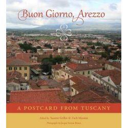 Buon Giorno, Arezzo, A Postcard from Tuscany by Suzette R Grillot, Professor, 9780806152806.