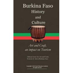 Burkina Faso History and Culture, Art and Craft, an Impact on Tourism, African Home for Art and Craft, Festival of Art in Burkina Faso by Sampson Jerry, 9781522768449.