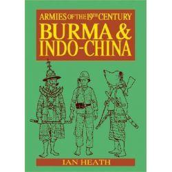 Burma and Indo-China, Organisation, Warfare, Dress and Weapons by Ian Heath, 9781901543063.