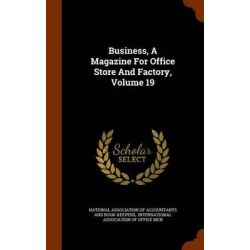 Business, a Magazine for Office Store and Factory, Volume 19 by National Association of Accountants and, 9781343923591.