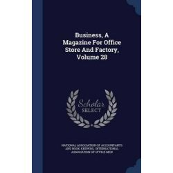 Business, a Magazine for Office Store and Factory, Volume 28 by National Association of Accountants and, 9781298991737.
