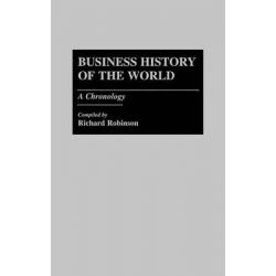 Business History of the World, A Chronology by Richard Robinson, 9780313260940.