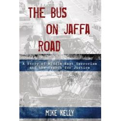 Bus on Jaffa Road, A Story of Middle East Terrorism and the Search for Justice by Mike Kelly, 9780762780372.