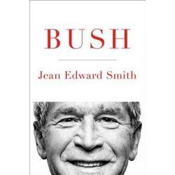 Bush by Jean Edward Smith, 9781476741192.