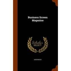 Business Screen Magazine by Anonymous, 9781344084932.
