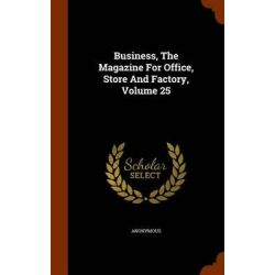 Business, the Magazine for Office, Store and Factory, Volume 25 by Anonymous, 9781343761308.