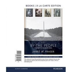 By the People, Books a la Carte Edition Plus Revel -- Access Card Package, Volume 2 by Professor James W Fraser, 9780134138381.