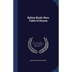 Byliny Book; Hero Tales of Russia by Marion Chilton Harrison, 9781298872005.