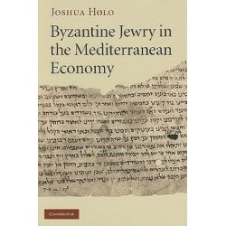 Byzantine Jewry in the Mediterranean Economy by Joshua Holo, 9780521856331.