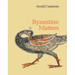 Byzantine Matters by Averil Cameron, 9780691157634.