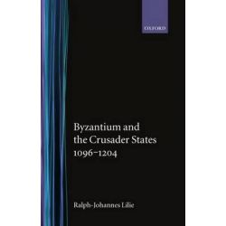 Byzantium and the Crusader States, 1096-1204 by Ralph-Johannes Lilie, 9780198204077.