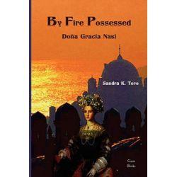 By Fire Possessed, Dona Gracia Nasi by Sandra K Toro, 9781935604174.
