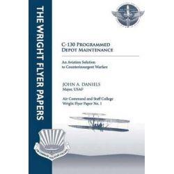 C-130 Programmed Depot Maintenance, Wright Flyer Paper No. 1 by Major Usaf John a Daniels, 9781479199693.