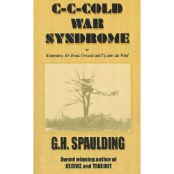 C-C-Cold War Syndrome, Or Remember, It's Break Ground and Fly Into the Wind by G. H. Spaulding, 9780759614987.
