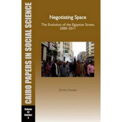 Cairo Papers: Negotiating Space Vol. 32, The Evolution of the Egyptian Street, 2000 - 2011 by Dimitris Soudias, 9789774166570.