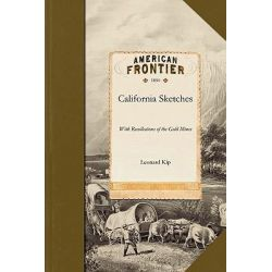 California Sketches with Recollections by Leonard Kip, 9781429045414.