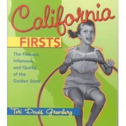 California Firsts, The Famous, Infamous, and Quirky of the Golden State by Teri Davis Greenberg, 9780940159617.